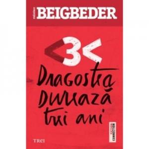 Dragostea dureaza trei ani - Frederic Beigbeder. Traducere de Marie-Jeanne Vasiloiu