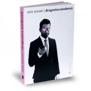 Dragostea moderna - Aziz Ansar, Eric Klinenberg