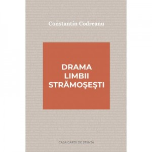 Drama limbii stramosesti - Constantin Codreanu