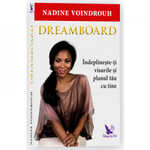 Dreamboard. Indeplineste-ti visurile si planul tau cu tine - Nadine Voindrouh