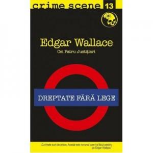 Dreptate fata lege (crime scene 13) - Edgar Wallace