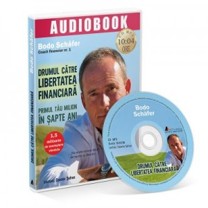 Drumul catre libertatea financiara. Audiobook - Bodo Schafer