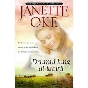 Drumul lung al iubirii. Seria Invaluiti de iubire, vol. 3 - Janette Oke