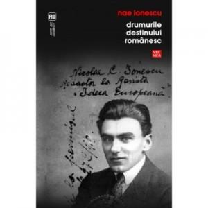Drumurile destinului romanesc - Nae Ionescu