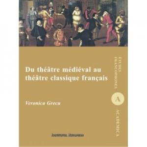 Du theatre medieval au theatre clasique francais - Veronica Grecu