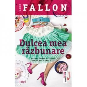 Dulcea mea razbunare - Jane Fallon. Traducere de Oana Dusmanescu