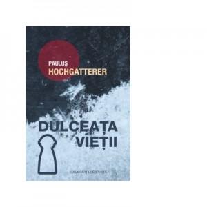 Dulceata vietii - Paulus Hochgatterer