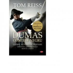 Dumas. Contele negru. Povestea adevaratului Monte-Cristo - Tom Reiss