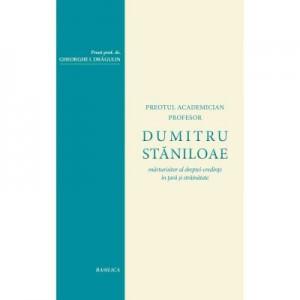 Dumitru Staniloae, marturisitor al dreptei-credinte in tara si strainatate - Pr. Prof. Dr. Gheorghe I. Dragulin