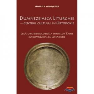 Dumnezeiasca Liturghie - centrul cultului in Ortodoxie - Nenad S. Milosevici