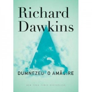 Dumnezeu: o amagire. - Richard Dawkins