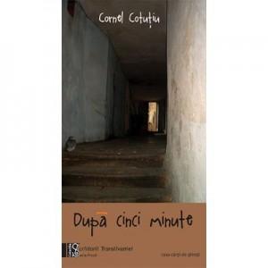 Dupa cinci minute - Cornel Cotutiu