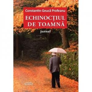 Echinoctiul de toamna. Jurnal - Constantin Geuca Profeanu