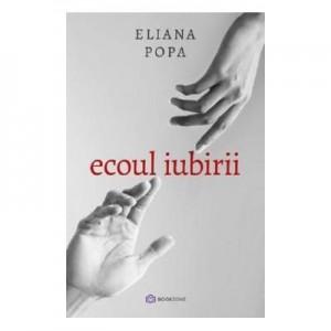 Ecoul iubirii - Eliana Popa
