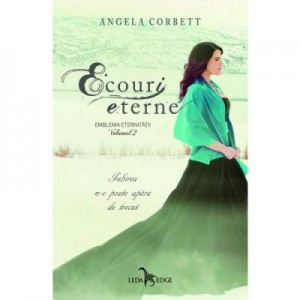 Ecouri eterne. Emblema eternitatii, volumul 2 - Angela Corbett
