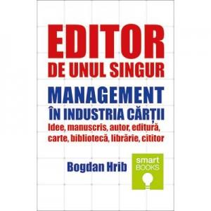 Editor de unul singur. Management in industria cartii - Bogdan Hrib