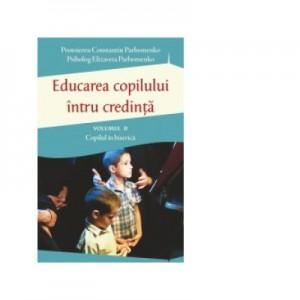 Educarea copilului intru credinta. Volumul II. Probleme dificile de educatie - Pr Constantin Parhomenko, Elizaveta Parhomenko