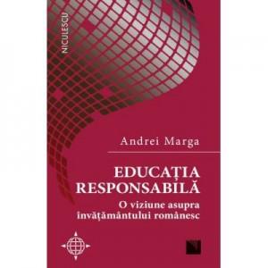 Educatia responsabila. O viziune asupra invatamantului romanesc - Andrei Marga