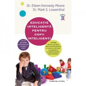 Educatie inteligenta pentru copii inteligenti - Eileen Kennedy-Moore, Mark S. Lowenthal