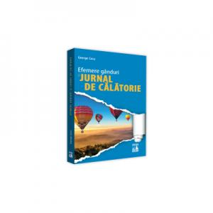 Efemere ganduri si jurnal de calatorie - George Coca