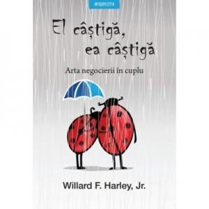 El castiga, ea castiga. Arta negocierii in cuplu - Willard F. Harley Jr.