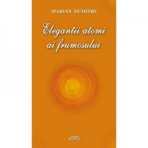 Elegantii atomi ai frumosului - Marian Dumitru