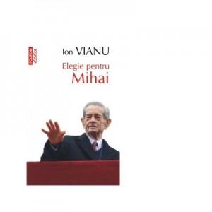 Elegie pentru Mihai - Ion Vianu