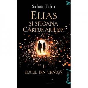 Elias si spioana Carturarilor I. Focul din cenusa. Paperback - Sabaa Tahir