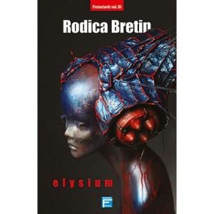 Elysium. Seria Protectorii, volumul 3 - Rodica Bretin