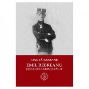 Emil Rebreanu, eroul de la Ghimes-Faget - Ioan Lapusneanu