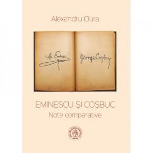 Eminescu si Cosbuc. Note comparative - Alexandru Ciura