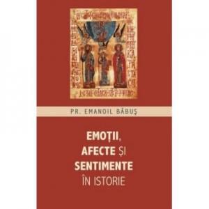 Emotii, afecte si sentimente in istorie - Emanoil Babus