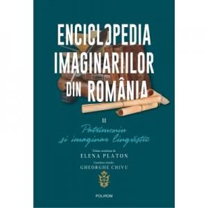 Enciclopedia imaginariilor din Romania. Volumul II. Patrimoniu si imaginar lingvistic - Elena Platon