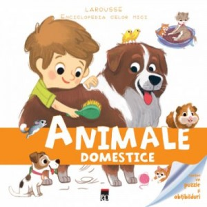 Enciclopedia celor mici. Animale domestice - Larousse