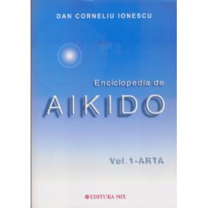 Enciclopedia de Aikido - volumul 1: Arta - Dan Corneliu Ionescu