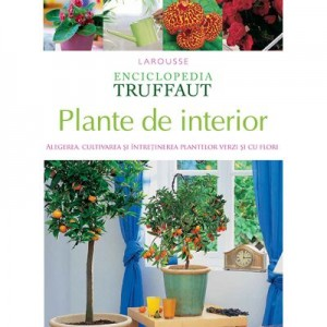 Enciclopedia Truffaut. Plante de interior - Larousse