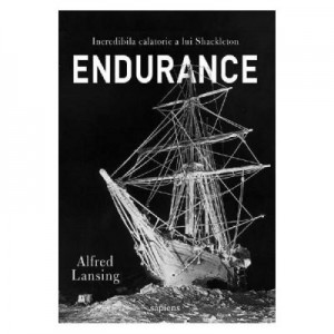 Endurance. Incredibila calatorie a lui Shackleton - Alfred Lansing