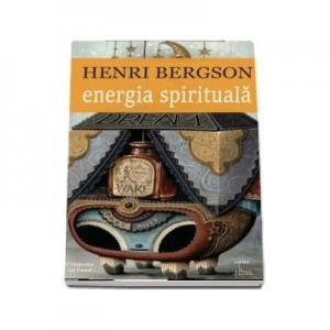 Energie Spirituala - Henri Bergson