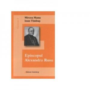 Episcopul Alexandru Rusu - Mircea Manu, Ioan Timbus