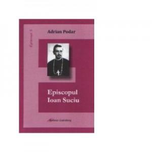 Episcopul Ioan Suciu - Adrian Podar