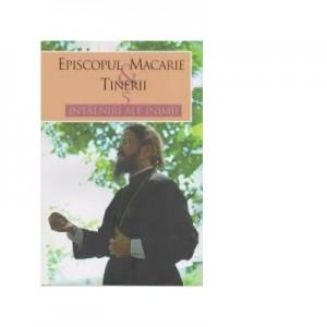 Episcopul Macarie si tinerii. 5 intalniri ale inimii - Episcopul Macarie