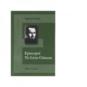 Episcopul Tit Liviu Chinezu - Adrian Podar