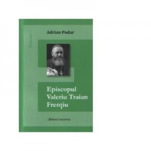 Episcopul Valeriu Traian Frentiu - Adrian Podar