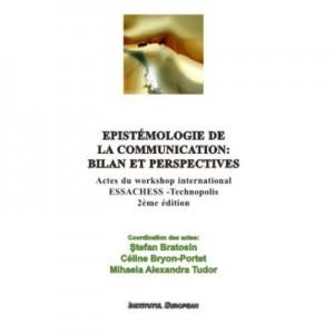 Epistemologie de la communication: bilan et perspectives - Stefan Bratosin, Celine Bryon-Portet, Mihaela Alexandra Tudor