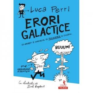 Erori galactice. Sa gresesti e omeneste, sa perseverezi e stiintific - Luca Perri