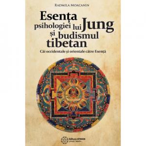 Esenta psihologiei lui Jung si budismul tibetan. Cai orientale si occidentale catre Esenta - Radmila Moacanin