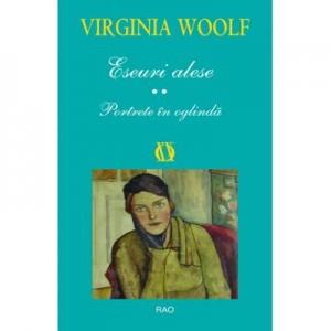 Eseuri alese II. Portrete in oglinda - Virginia Woolf