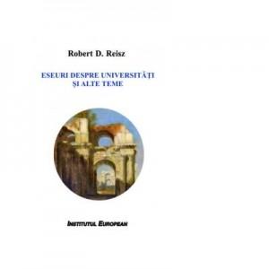 Eseuri despre universitati si alte teme - Robert D. Reisz