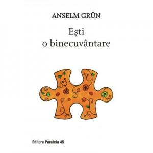 Esti o binecuvantare - Anselm Grun