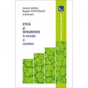 Etica si integritate in educatie si cercetare - Antonio Sandu, Bogdan Popoveniuc